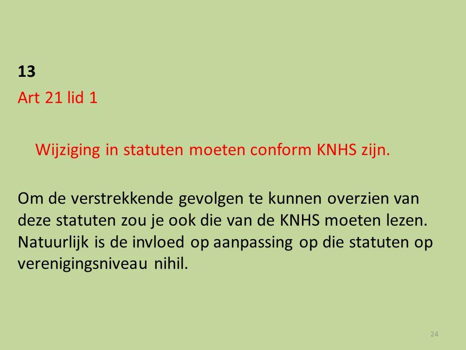 13 Art 21 lid 1. Wijziging in statuten moeten conform KNHS zijn.