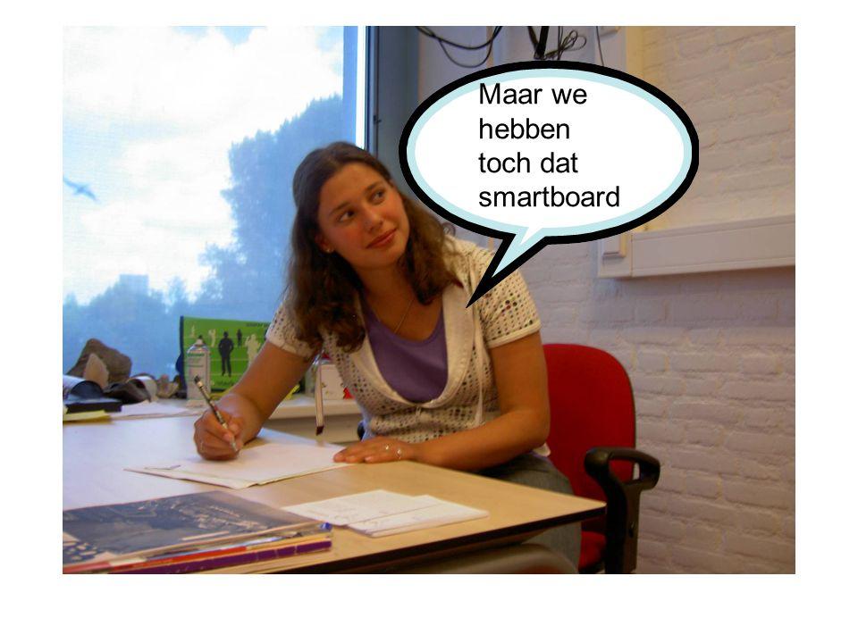 Maar we hebben toch dat smartboard