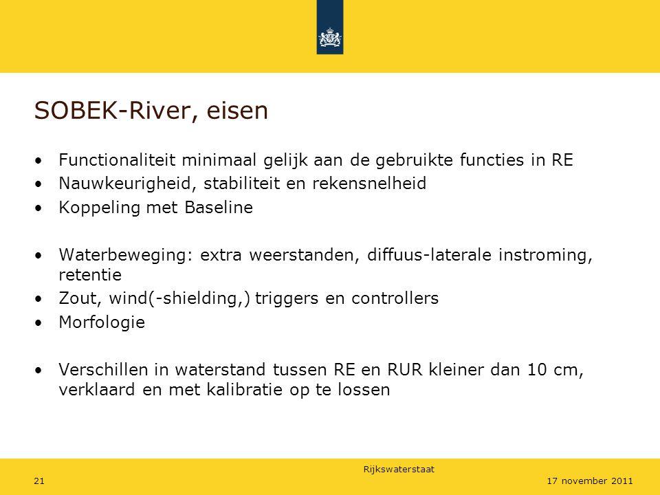 SOBEK-River, eisen Functionaliteit minimaal gelijk aan de gebruikte functies in RE. Nauwkeurigheid, stabiliteit en rekensnelheid.