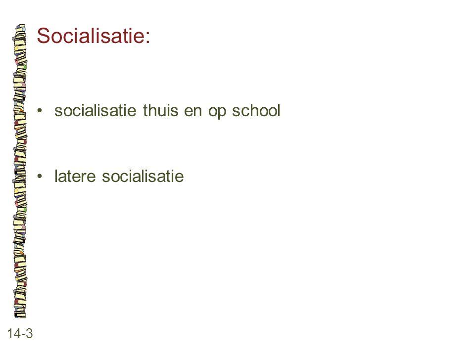 Socialisatie: • socialisatie thuis en op school • latere socialisatie