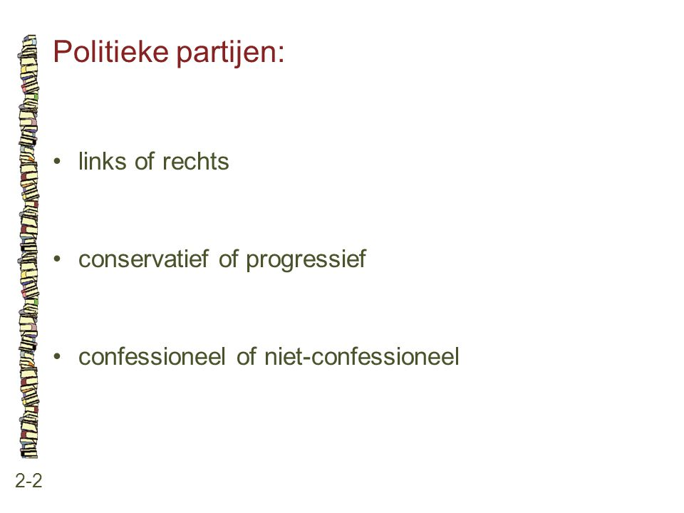 Politieke partijen: • links of rechts • conservatief of progressief