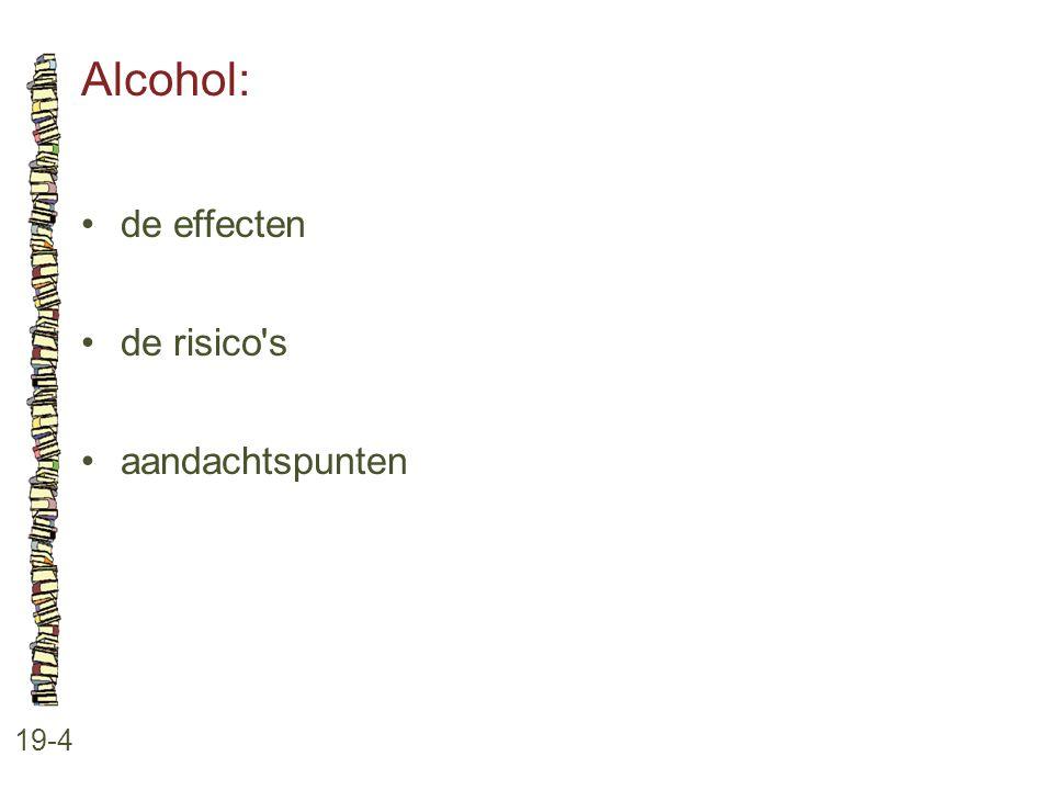 Alcohol: • de effecten • de risico s • aandachtspunten 19-4