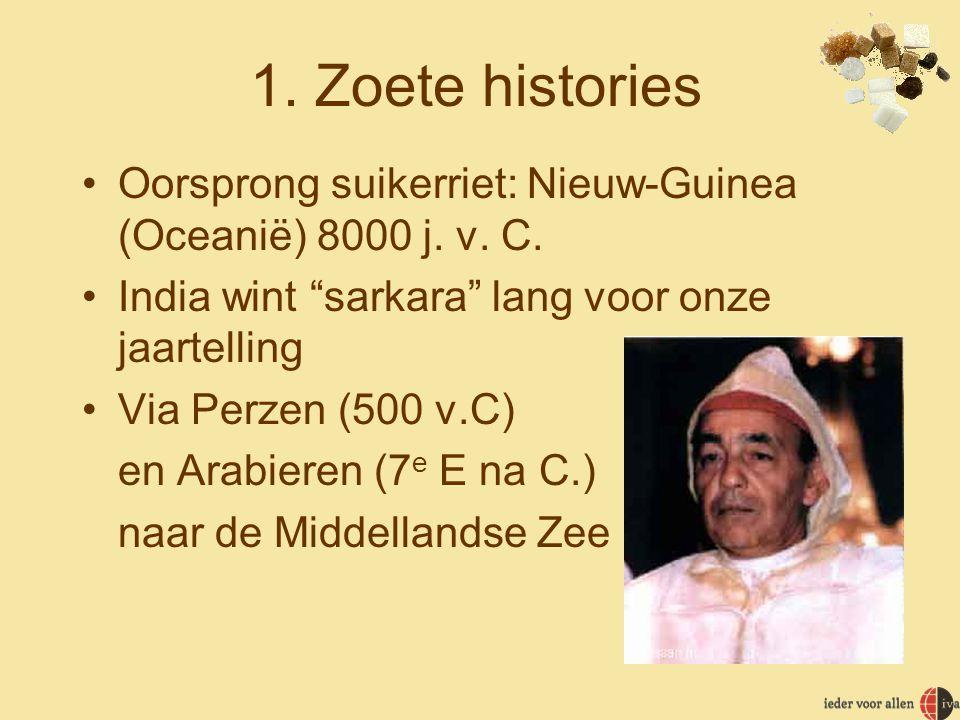 1. Zoete histories Oorsprong suikerriet: Nieuw-Guinea (Oceanië) 8000 j. v. C. India wint sarkara lang voor onze jaartelling.