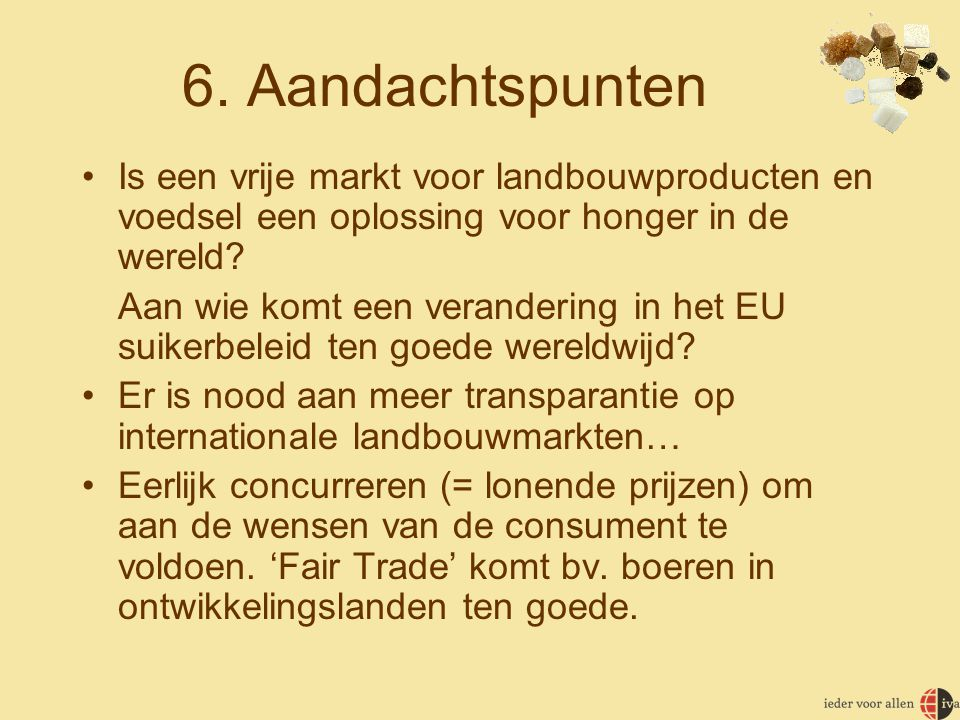 6. Aandachtspunten Is een vrije markt voor landbouwproducten en voedsel een oplossing voor honger in de wereld