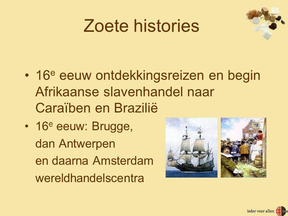 Zoete histories 16e eeuw ontdekkingsreizen en begin Afrikaanse slavenhandel naar Caraïben en Brazilië.