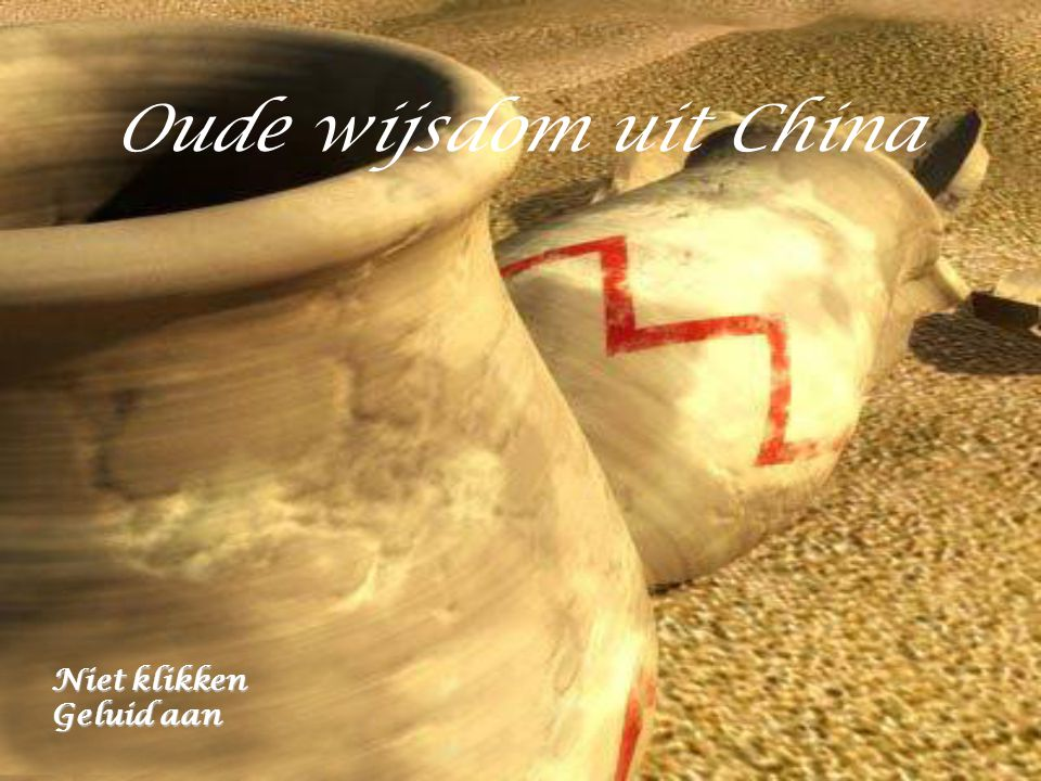 Oude wijsdom uit China Niet klikken Geluid aan