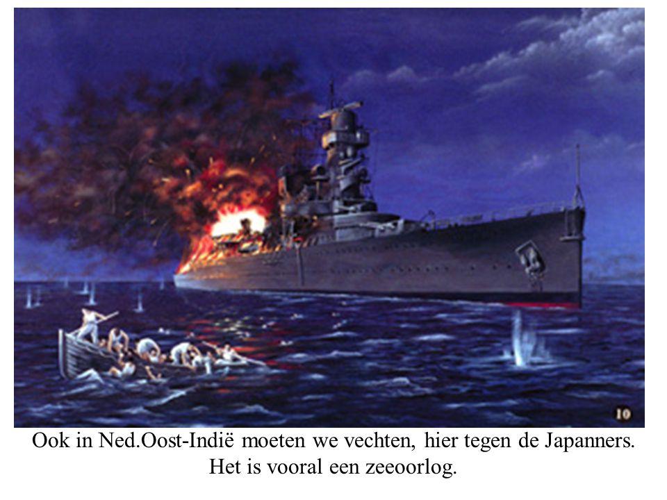 Ook in Ned. Oost-Indië moeten we vechten, hier tegen de Japanners