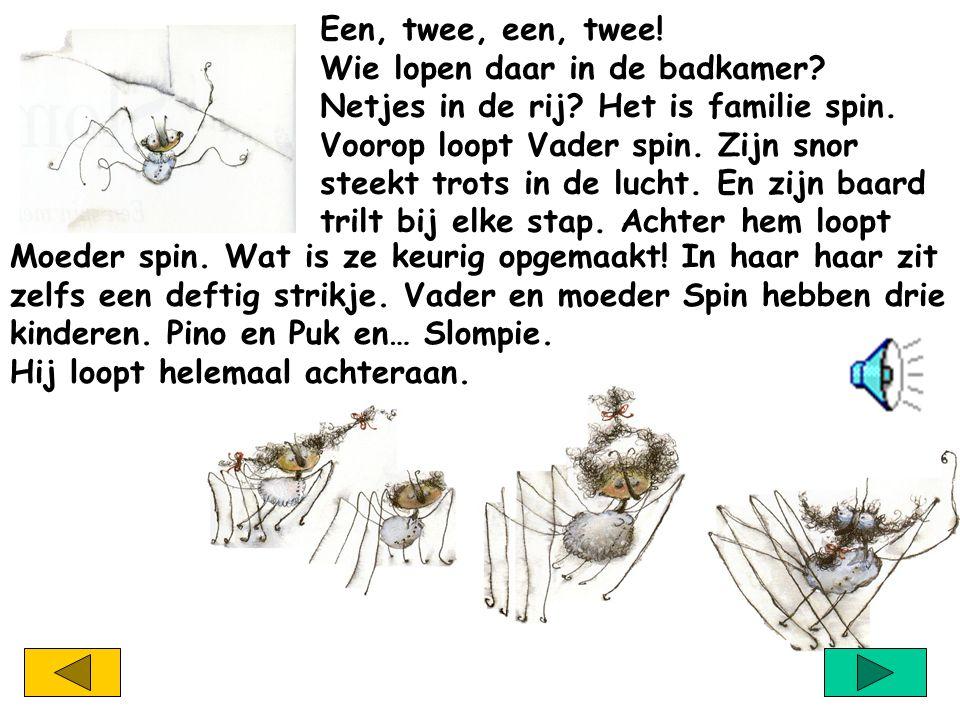 Een, twee, een, twee! Wie lopen daar in de badkamer Netjes in de rij Het is familie spin. Voorop loopt Vader spin. Zijn snor.