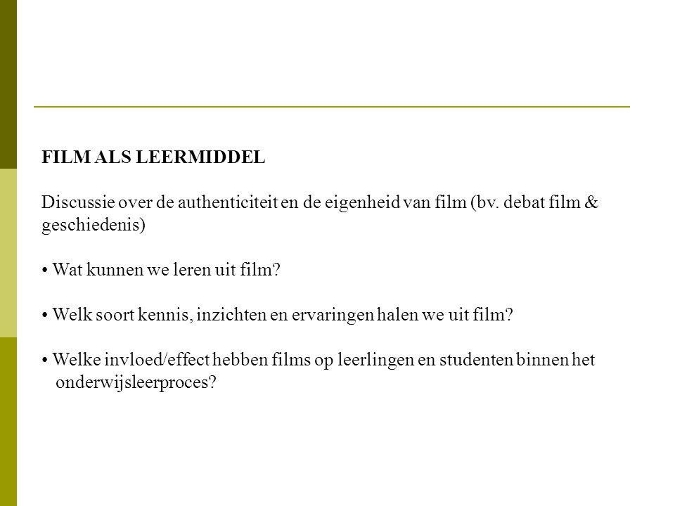 FILM ALS LEERMIDDEL Discussie over de authenticiteit en de eigenheid van film (bv. debat film & geschiedenis)