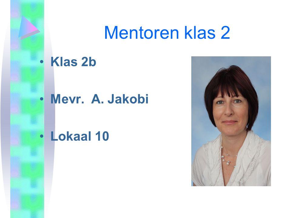 Mentoren klas 2 Klas 2b Mevr. A. Jakobi Lokaal 10