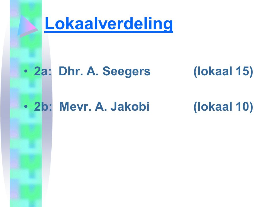 Lokaalverdeling 2a: Dhr. A. Seegers (lokaal 15)