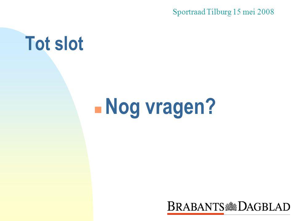 Sportraad Tilburg 15 mei 2008 Tot slot Nog vragen