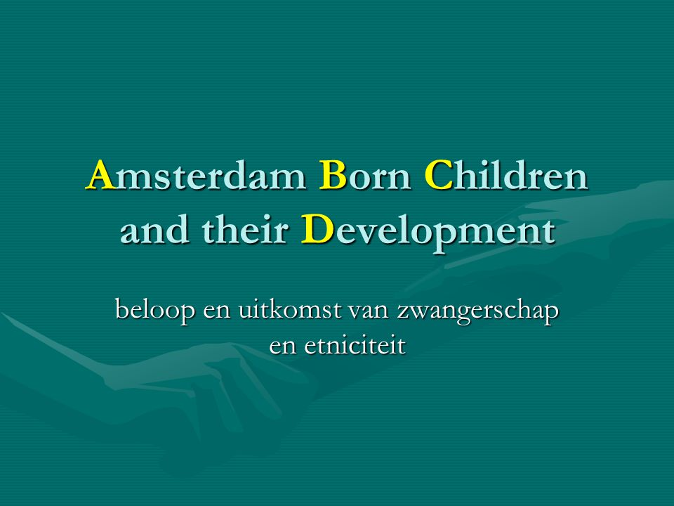 Amsterdam Born Children and their Development