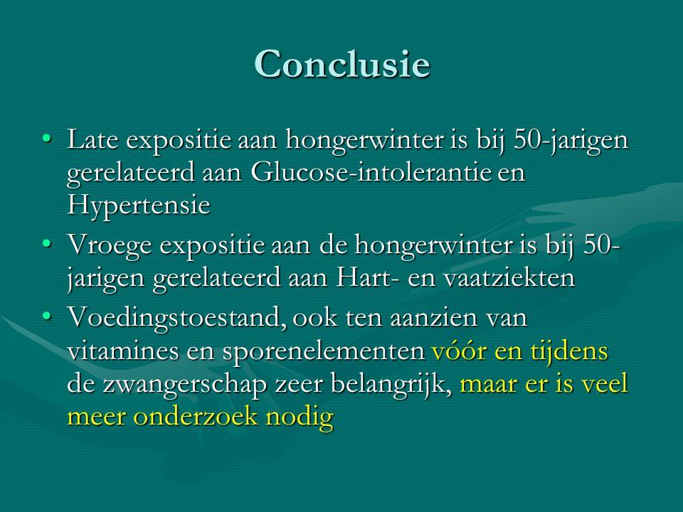 Conclusie Late expositie aan hongerwinter is bij 50-jarigen gerelateerd aan Glucose-intolerantie en Hypertensie.