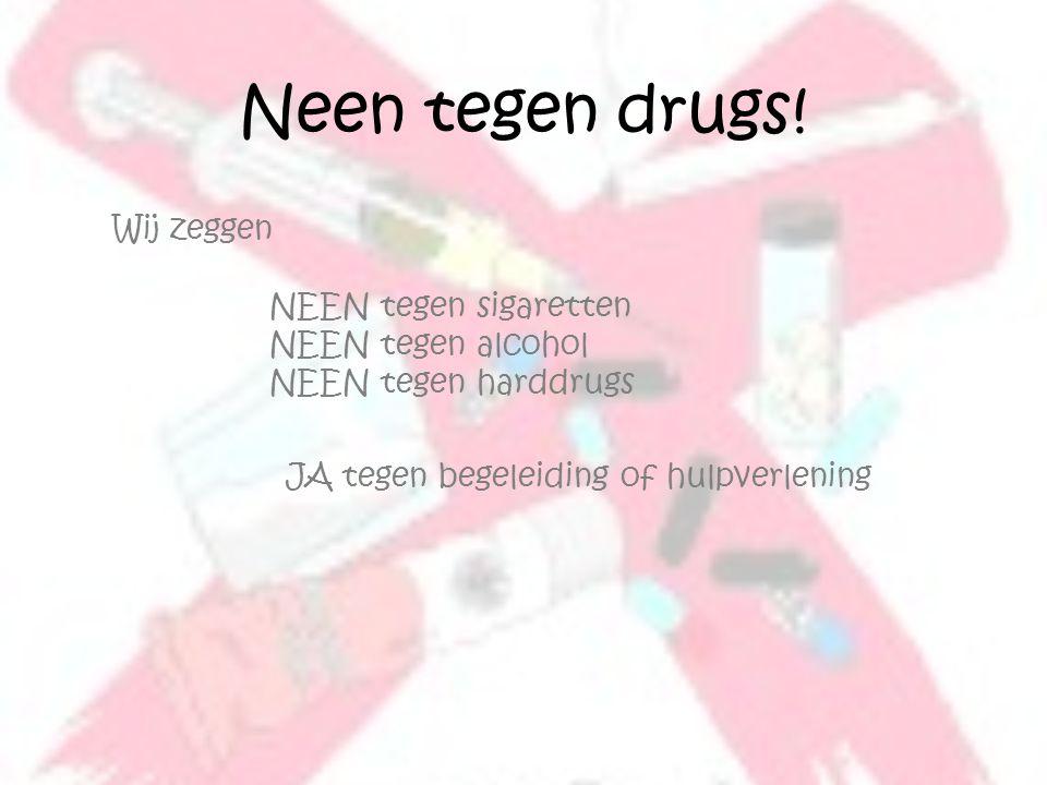 Neen tegen drugs! Wij zeggen NEEN tegen sigaretten NEEN tegen alcohol