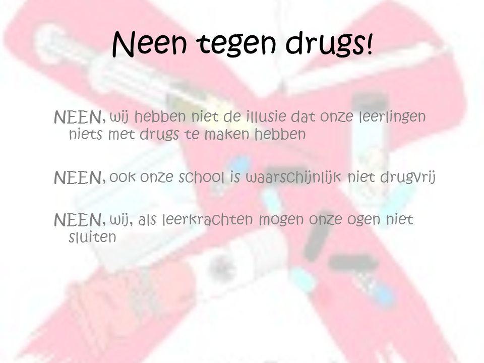 Neen tegen drugs! NEEN, wij hebben niet de illusie dat onze leerlingen niets met drugs te maken hebben.