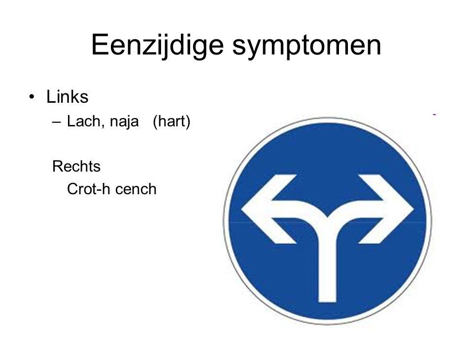 Eenzijdige symptomen Links Lach, naja (hart) Rechts Crot-h cench