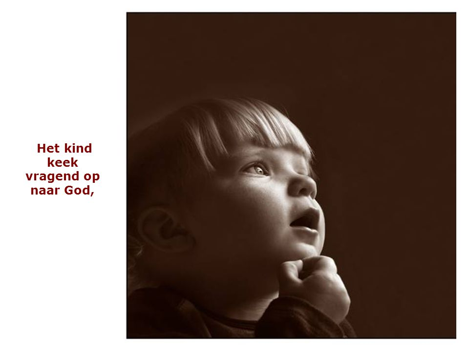 Het kind keek vragend op naar God,