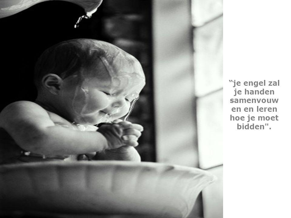 je engel zal je handen samenvouwen en leren hoe je moet bidden .