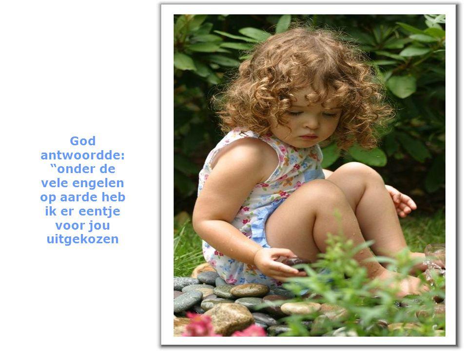 God antwoordde: onder de vele engelen op aarde heb ik er eentje voor jou uitgekozen