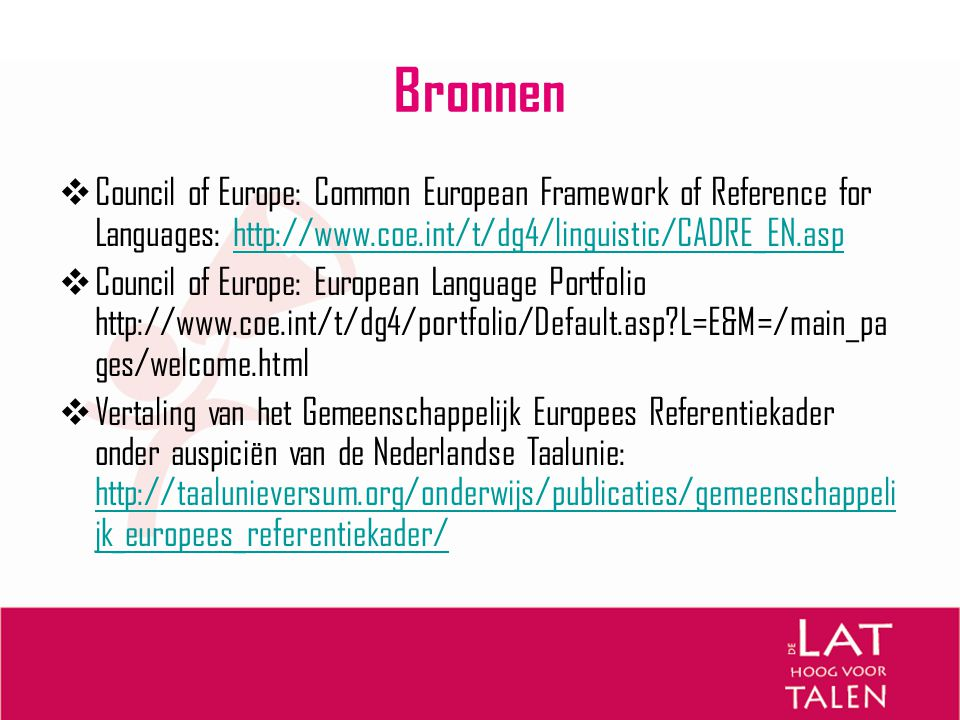 Bronnen Council of Europe: Common European Framework of Reference for Languages: http://www.coe.int/t/dg4/linguistic/CADRE_EN.asp.
