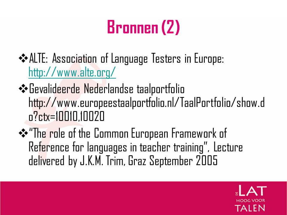 Bronnen (2) ALTE: Association of Language Testers in Europe: http://www.alte.org/