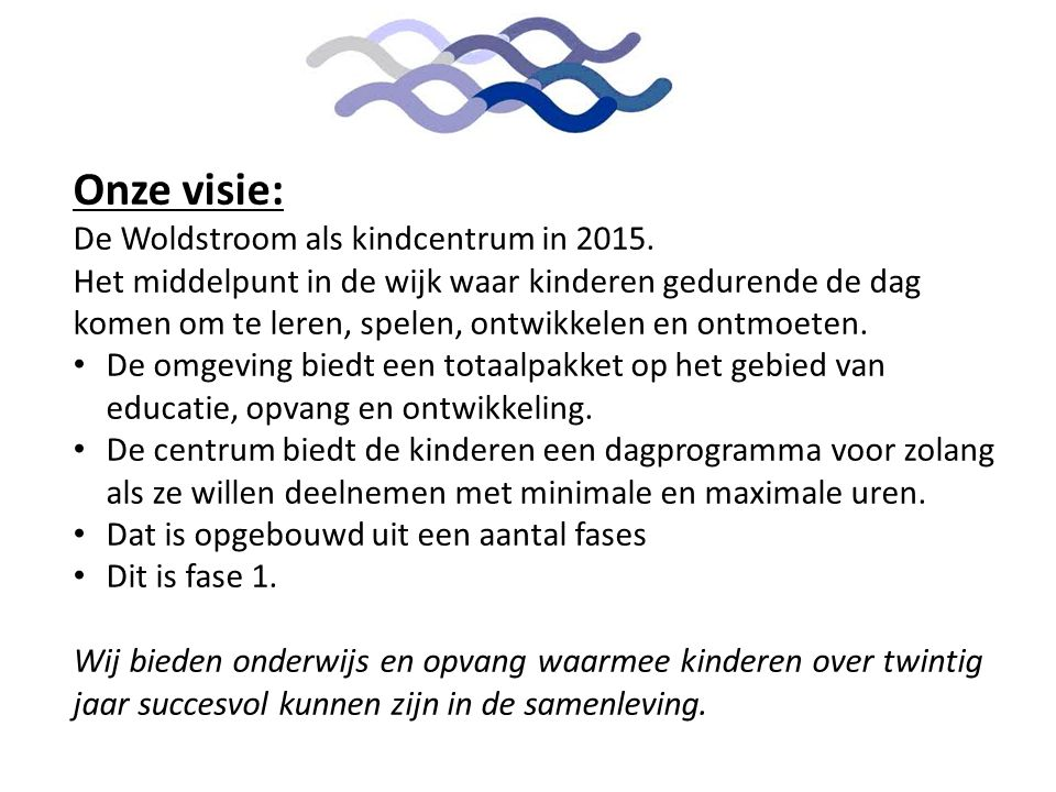 Aanleiding Onze visie: De Woldstroom als kindcentrum in 2015.