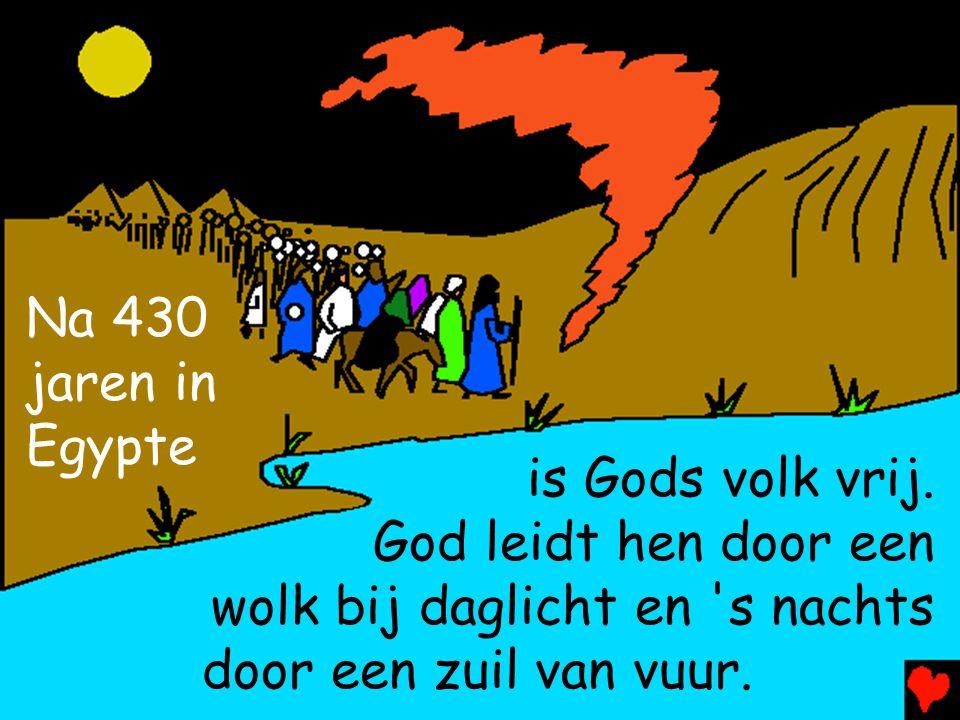 Na 430 jaren in. Egypte. is Gods volk vrij. God leidt hen door een. wolk bij daglicht en s nachts.