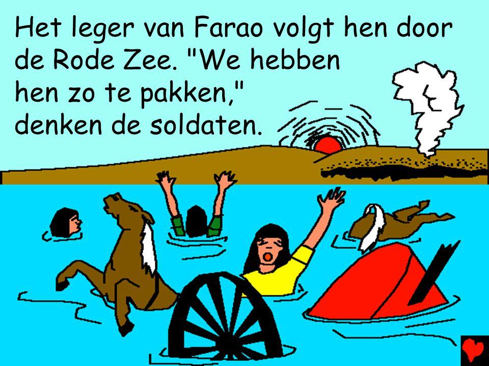 Het leger van Farao volgt hen door de Rode Zee. We hebben