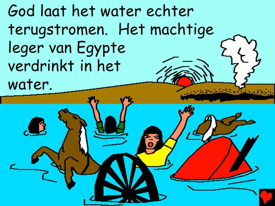 God laat het water echter terugstromen. Het machtige