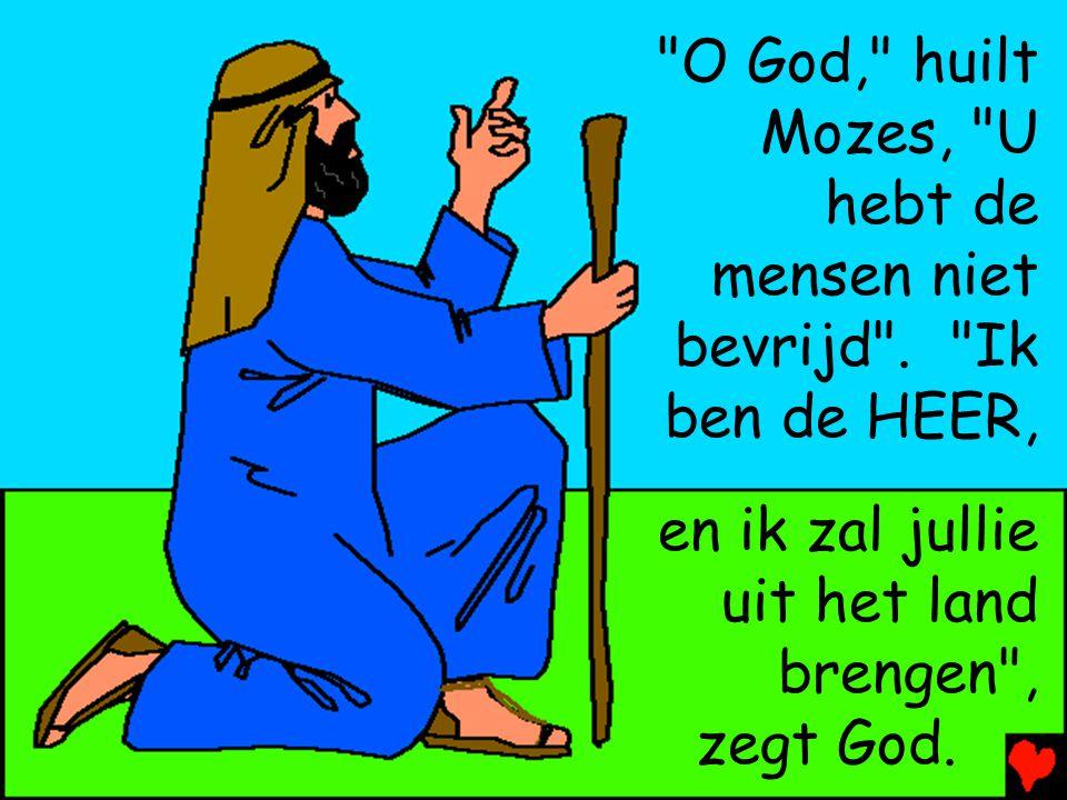 O God, huilt Mozes, U. hebt de. mensen niet. bevrijd . Ik. ben de HEER, en ik zal jullie.