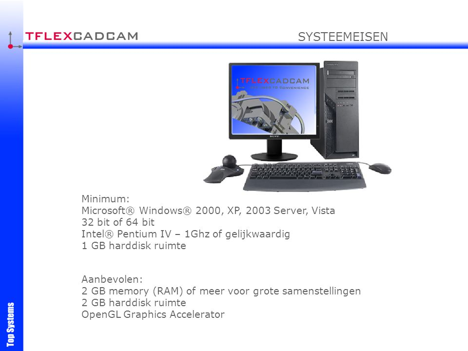 SYSTEEMEISEN Minimum: Microsoft® Windows® 2000, XP, 2003 Server, Vista