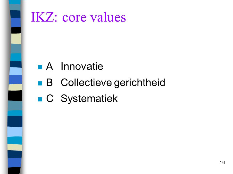 IKZ: core values A Innovatie B Collectieve gerichtheid C Systematiek
