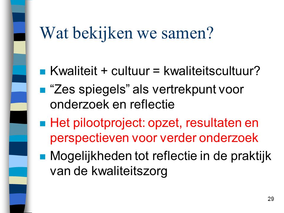 Wat bekijken we samen Kwaliteit + cultuur = kwaliteitscultuur