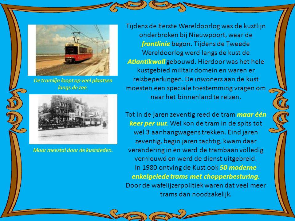 Tijdens de Eerste Wereldoorlog was de kustlijn onderbroken bij Nieuwpoort, waar de frontlinie begon. Tijdens de Tweede Wereldoorlog werd langs de kust de Atlantikwall gebouwd. Hierdoor was het hele kustgebied militair domein en waren er reisbeperkingen. De inwoners aan de kust moesten een speciale toestemming vragen om naar het binnenland te reizen.