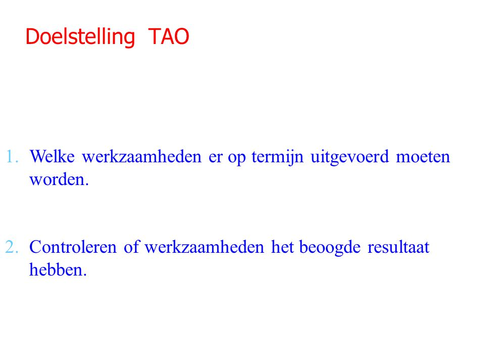 Doelstelling TAO Welke werkzaamheden er op termijn uitgevoerd moeten worden.