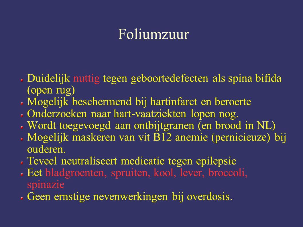 Foliumzuur Duidelijk nuttig tegen geboortedefecten als spina bifida (open rug) Mogelijk beschermend bij hartinfarct en beroerte.