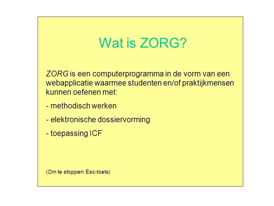 Wat is ZORG ZORG is een computerprogramma in de vorm van een webapplicatie waarmee studenten en/of praktijkmensen kunnen oefenen met: