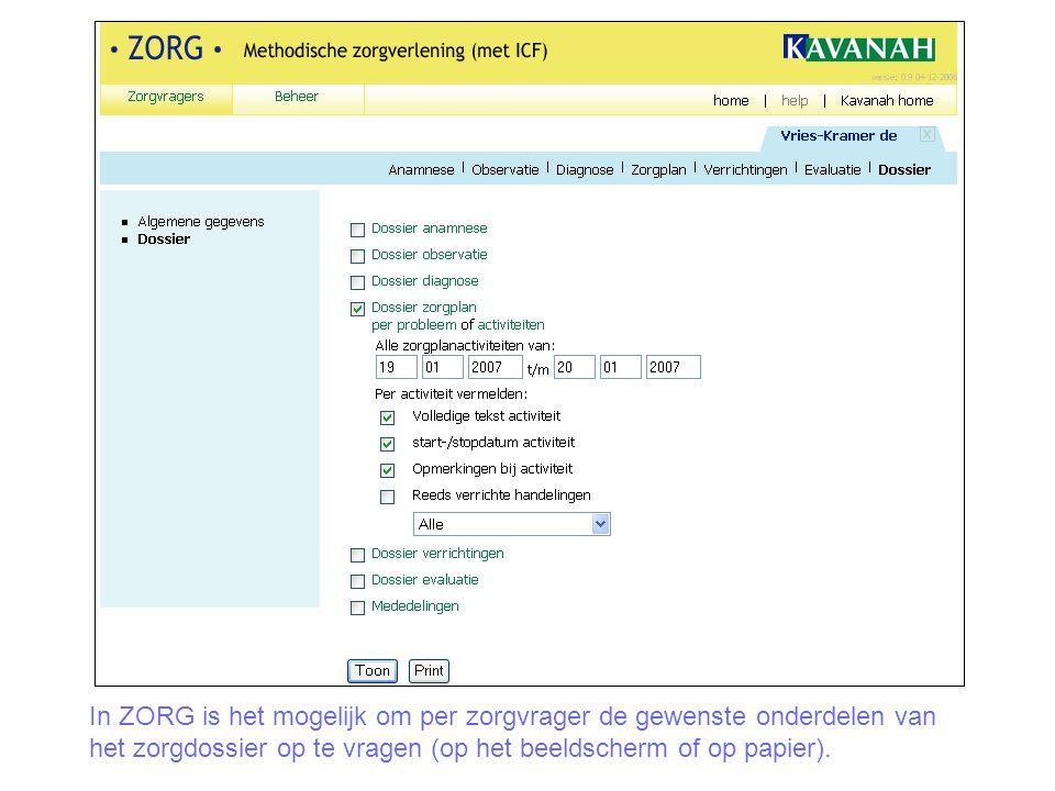 In ZORG is het mogelijk om per zorgvrager de gewenste onderdelen van het zorgdossier op te vragen (op het beeldscherm of op papier).