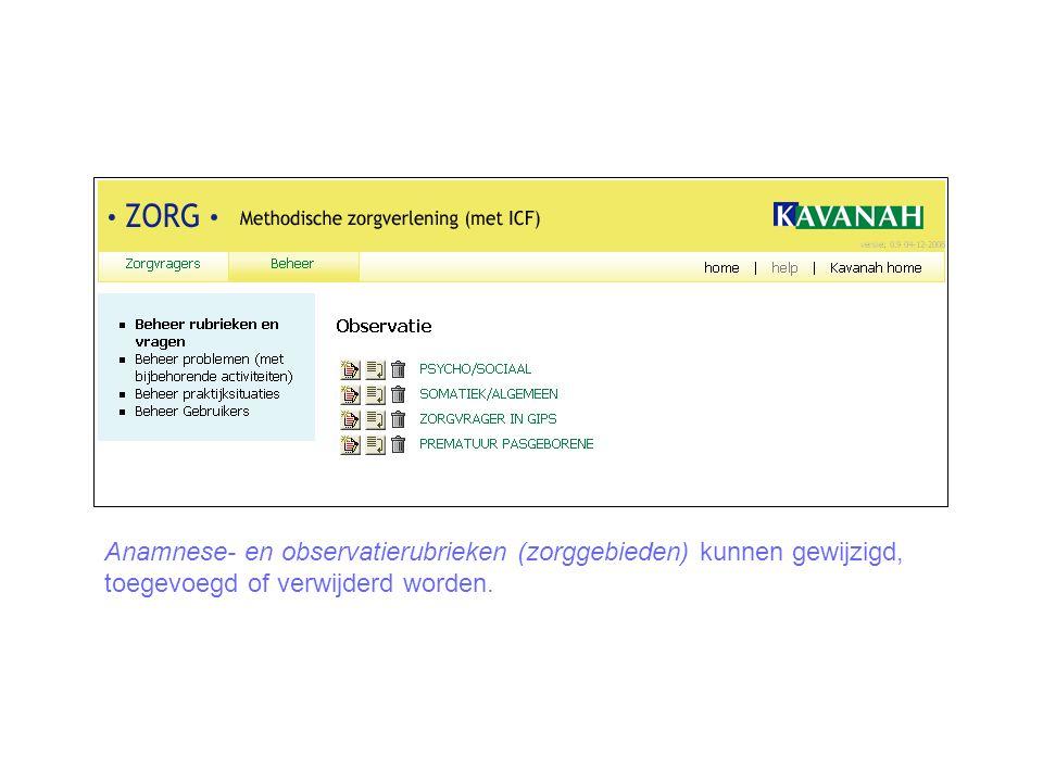 Anamnese- en observatierubrieken (zorggebieden) kunnen gewijzigd, toegevoegd of verwijderd worden.