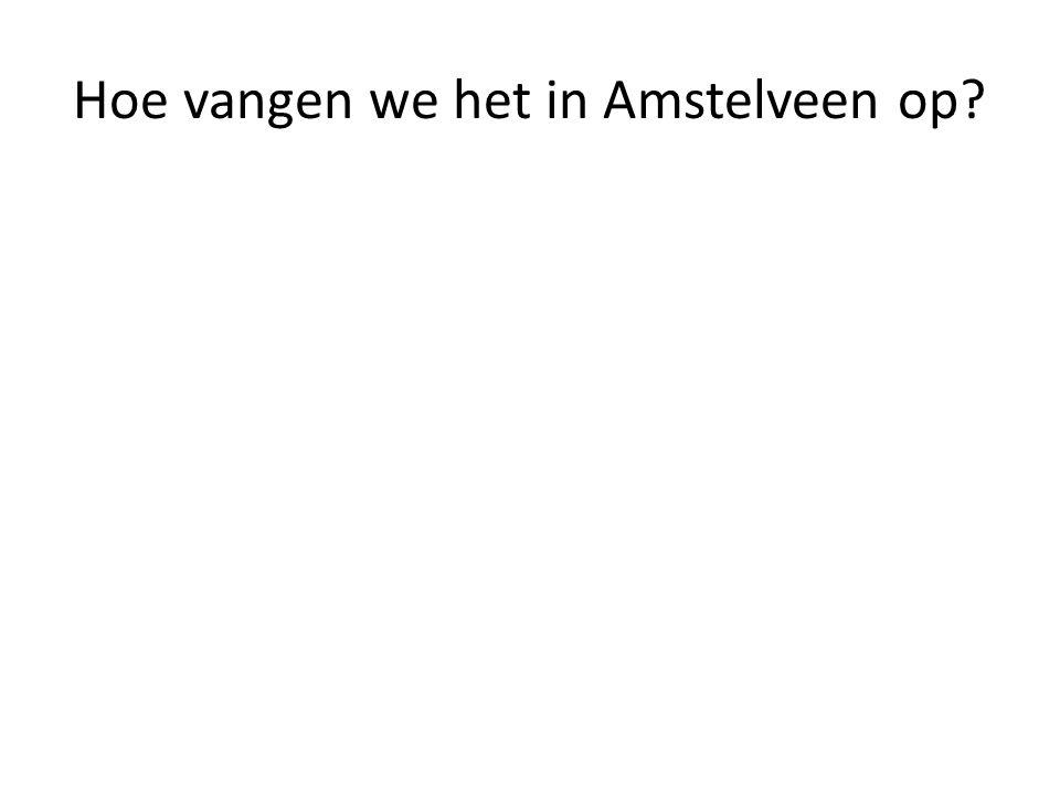 Hoe vangen we het in Amstelveen op