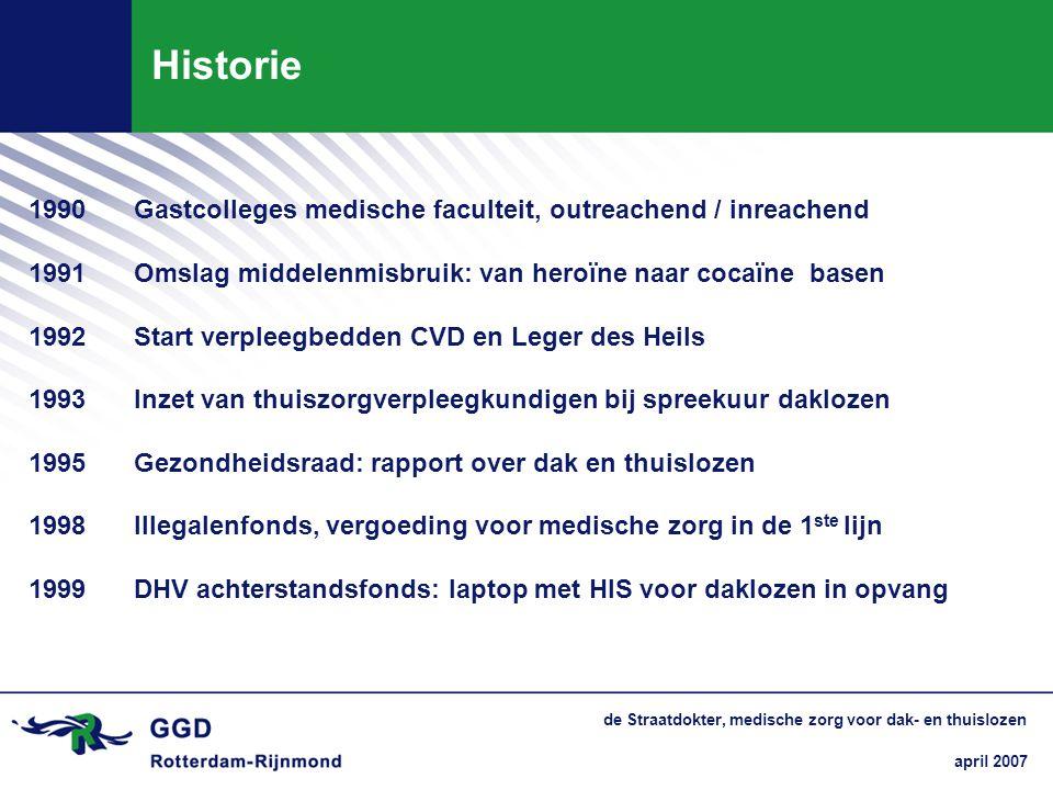 Historie 1990 Gastcolleges medische faculteit, outreachend / inreachend. 1991 Omslag middelenmisbruik: van heroïne naar cocaïne basen.