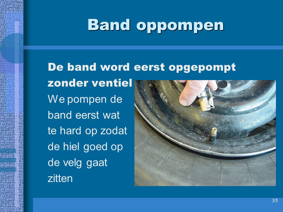 Band oppompen De band word eerst opgepompt zonder ventiel We pompen de