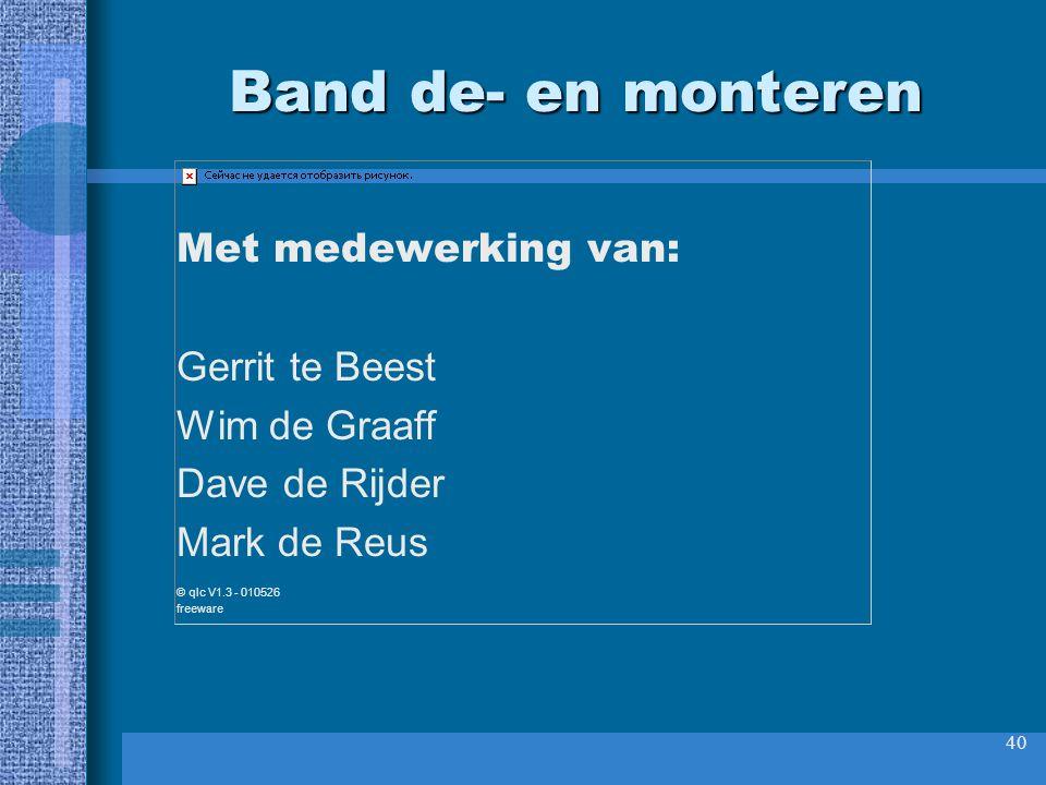 Band de- en monteren Met medewerking van: Gerrit te Beest