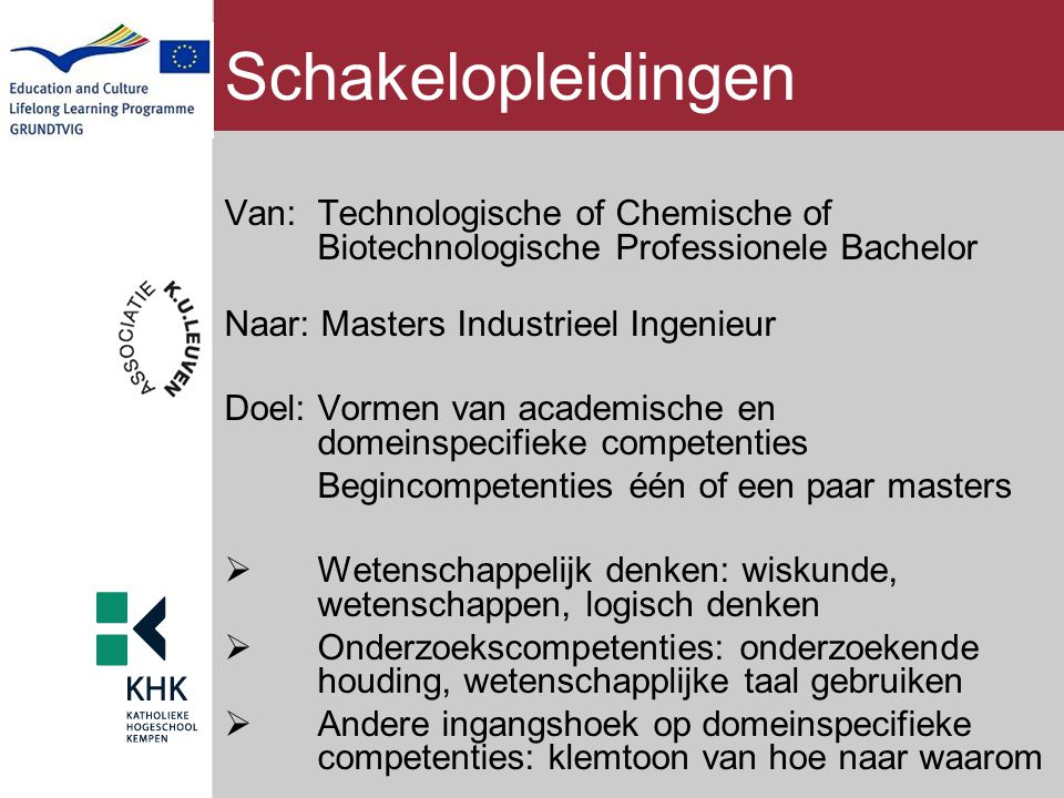 Schakelopleidingen Van: Technologische of Chemische of Biotechnologische Professionele Bachelor. Naar: Masters Industrieel Ingenieur.