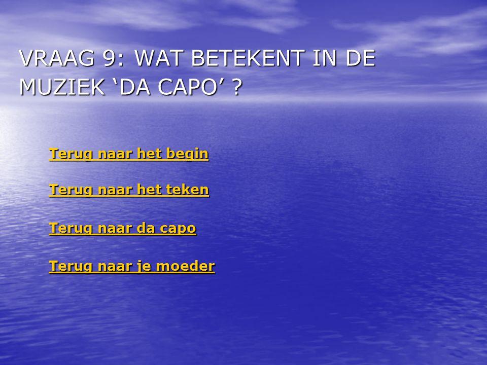 VRAAG 9: WAT BETEKENT IN DE MUZIEK 'DA CAPO'