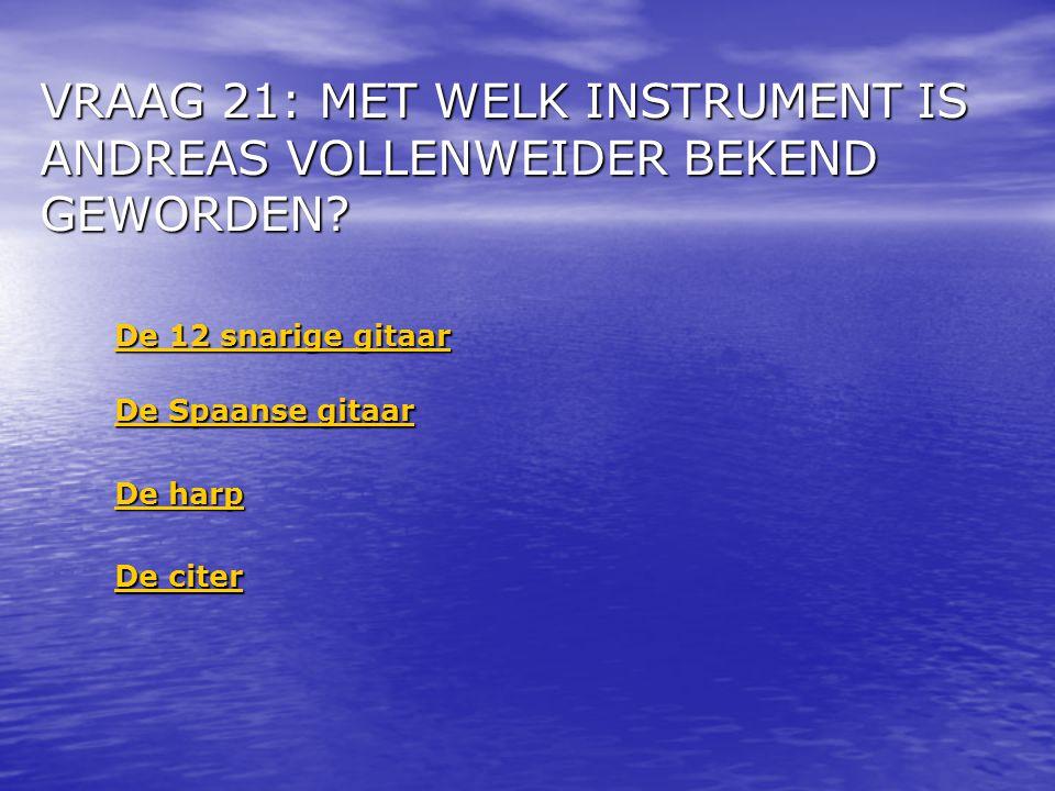 VRAAG 21: MET WELK INSTRUMENT IS ANDREAS VOLLENWEIDER BEKEND GEWORDEN