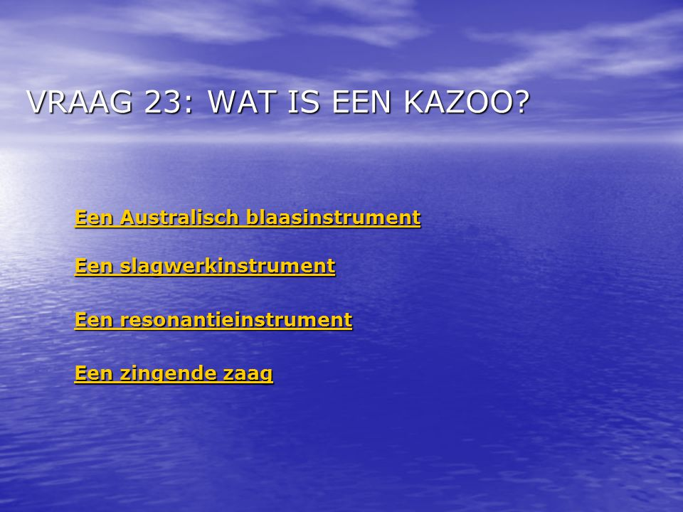 VRAAG 23: WAT IS EEN KAZOO Een Australisch blaasinstrument