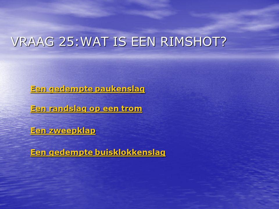 VRAAG 25:WAT IS EEN RIMSHOT