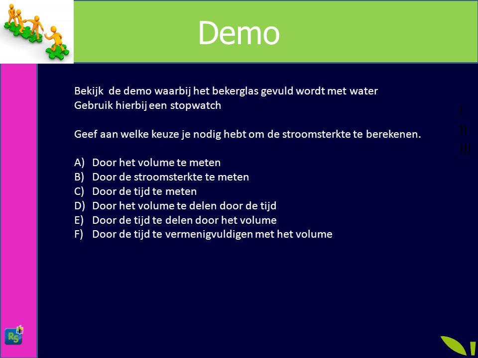 Demo Bekijk de demo waarbij het bekerglas gevuld wordt met water. Gebruik hierbij een stopwatch.